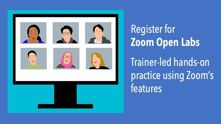Register for Zoom Open Labs: Trainer-led hands-on practice using Zoom's features.