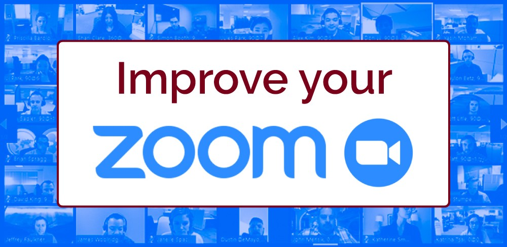 Improve your Zoom