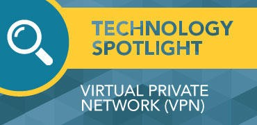 Technology Spotlight: Virtual Private Network